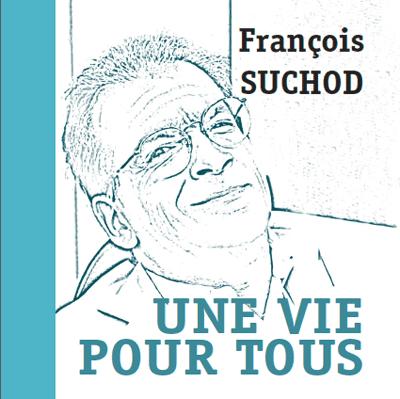 Francois Suchod Une Vie Pour Tous